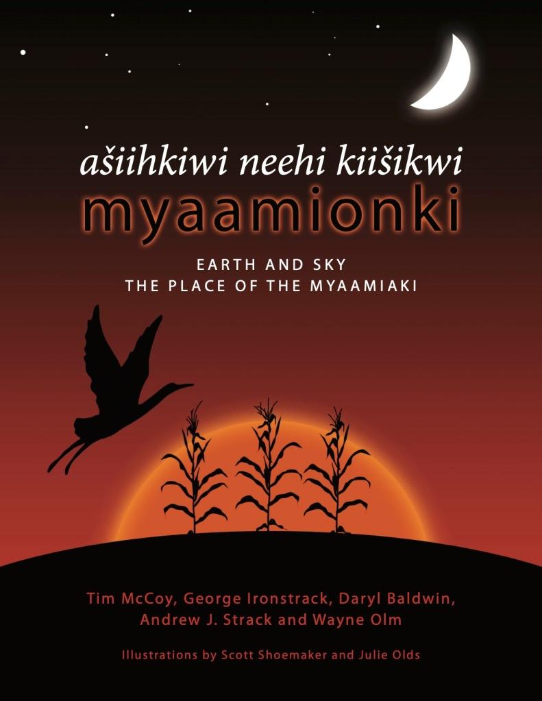 Cover for ašiihkiwi neehi kiišikwi myaamionki: Earth and Sky, The Place of the Myaamiaki