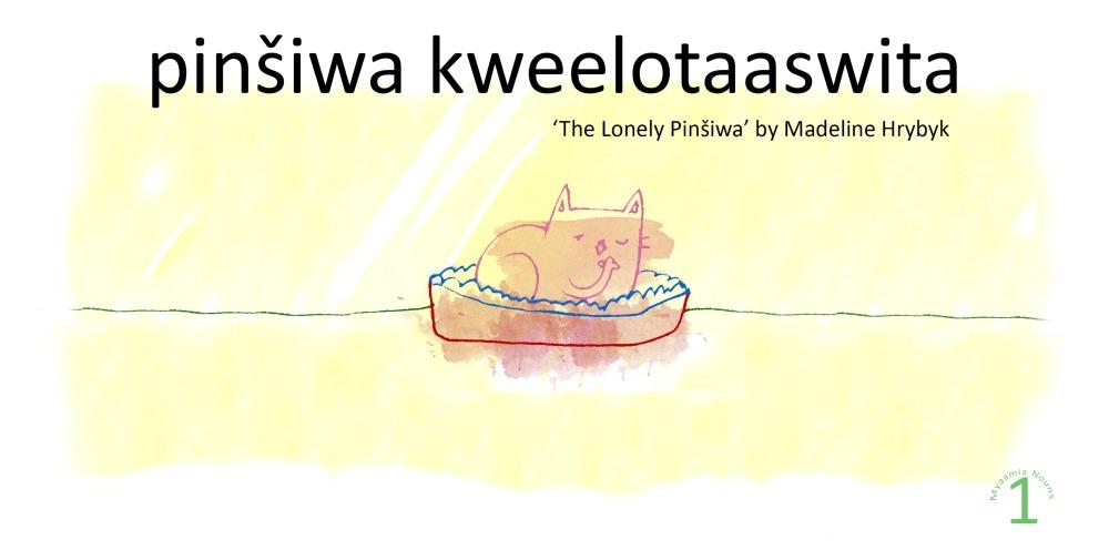 Cover of pinšiwa kweelotaaswita 'The Lonely Pinšiwa' written and illustrated by Madeline Hrybyk.